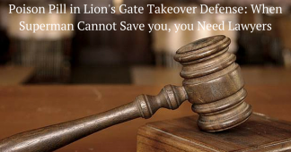 Poison Pill in Lions Gate Takeover Defense: When Superman Cannot Save You, You Need Lawyers