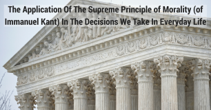 The Application Of The Supreme Principle of Morality (of Immanuel Kant) In The Decisions We Take In Everyday Life