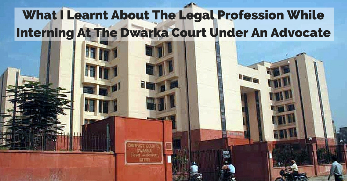 What I Learnt About The Legal Profession While Interning At The Dwarka Court Under An Advocate