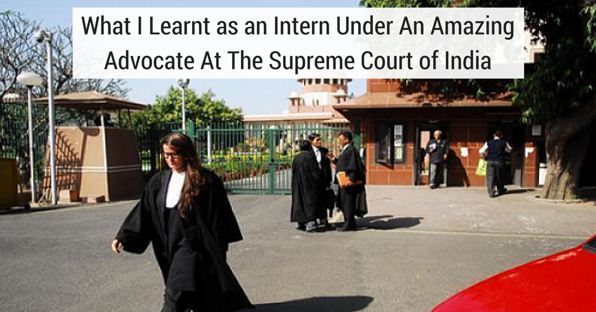 What I Learnt as an Intern Under An Amazing Advocate At The Supreme Court of India