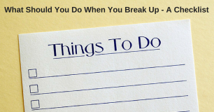 What Should You Do When You Break Up - A Checklist