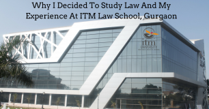 Why I Decided To Study Law And My Experience At ITM Law School, Gurgaon