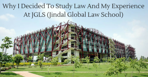Why I Decided To Study Law And My Experience At JGLS (Jindal Global Law School)