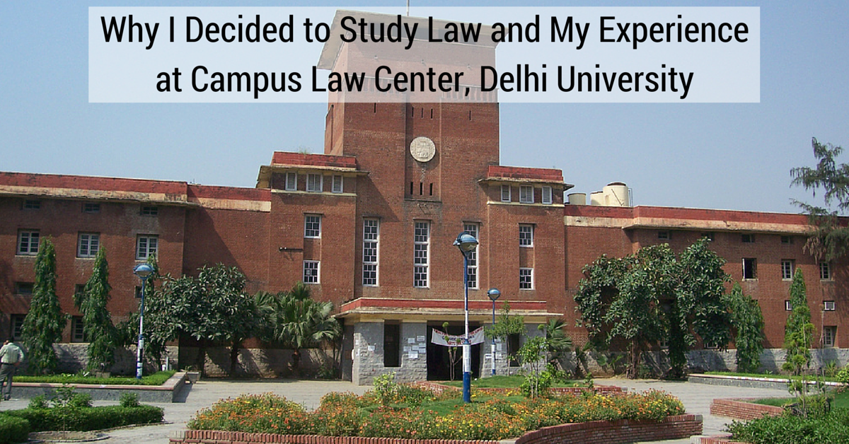 Why I Decided to Study Law and My Experience at Campus Law Center, Delhi University