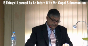5 Things I Learned As An Intern With Mr. Gopal Subramanium