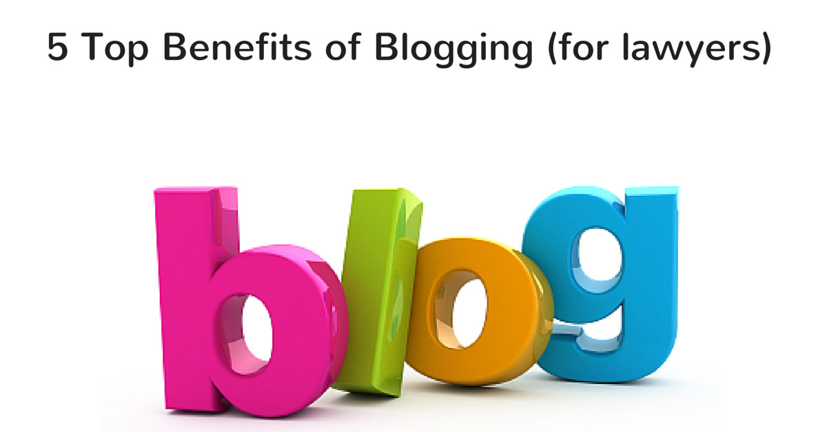 5 Top Benefits of Blogging (for lawyers)