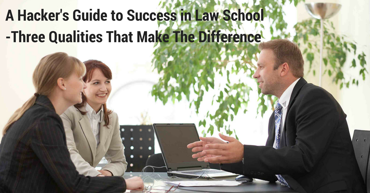 A Hacker's Guide to Success in Law School -Three Qualities That Make The Difference