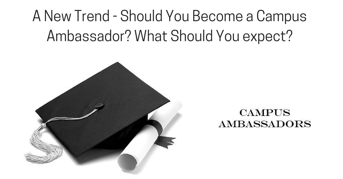A New Trend - Should You Become a Campus Ambassador? What Should You expect?