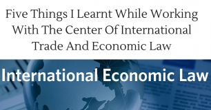 Five Things I Learnt While Working With The Center Of International Trade And Economic Law