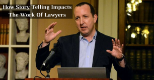 How Story Telling Impacts The Work Of Lawyers