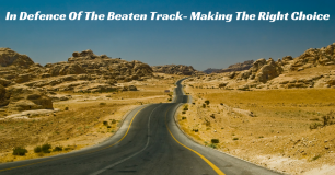 In Defence Of The Beaten Track- Making The Right Choice.