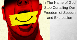 In The Name of God; Stop Curtailing Our Freedom of Speech and Expression