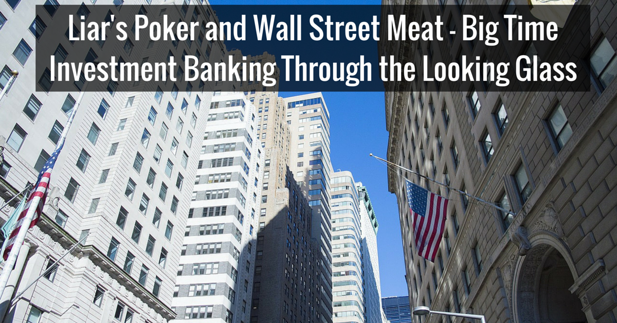 Liar's Poker and Wall Street Meat - Big Time Investment Banking Through the Looking Glass