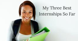 My Three Best Internships So Far