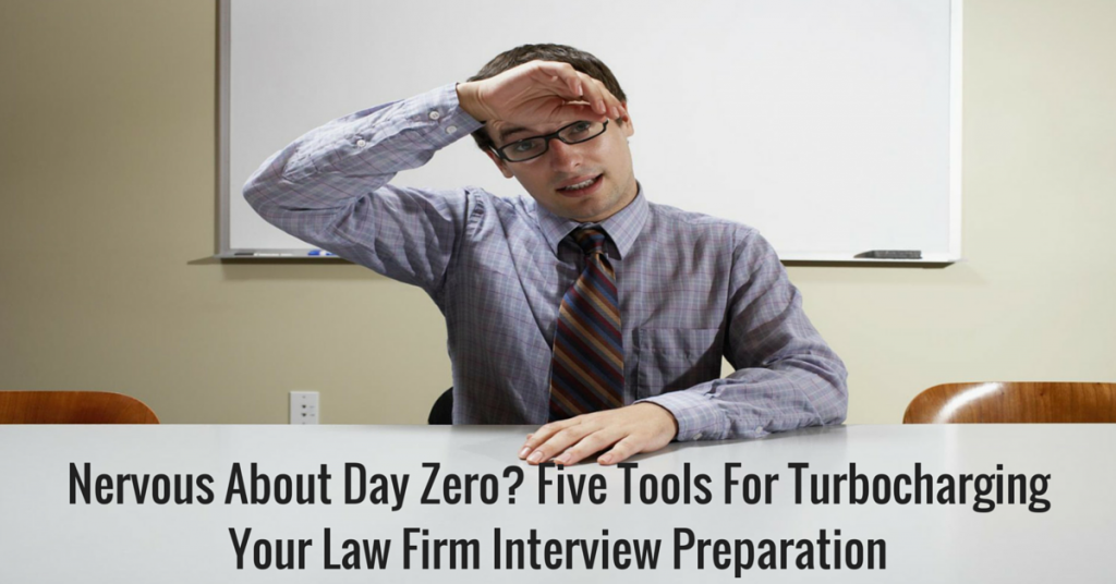 Nervous About Day Zero? Five Tools For Turbocharging Your Law Firm Interview Preparation