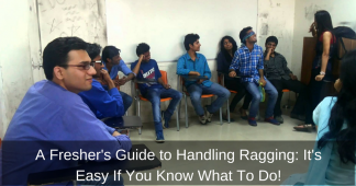 A Fresher's Guide to Handling Ragging: It's Easy If You Know What To Do!