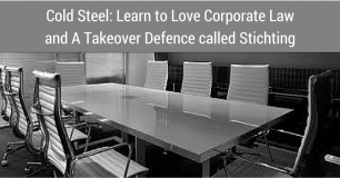 Cold Steel: Learn to Love Corporate Law and A Takeover Defence called Stichting