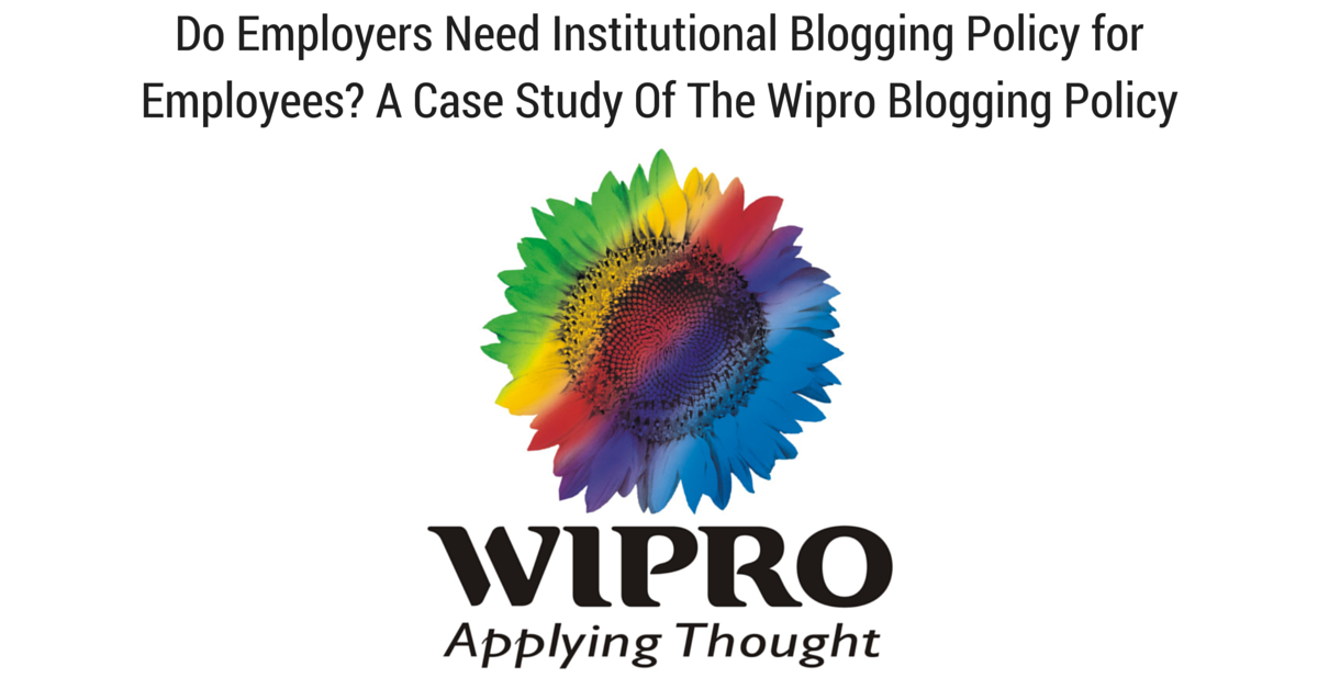 Do Employers Need Institutional Blogging Policy for Employees? A Case Study Of The Wipro Blogging Policy