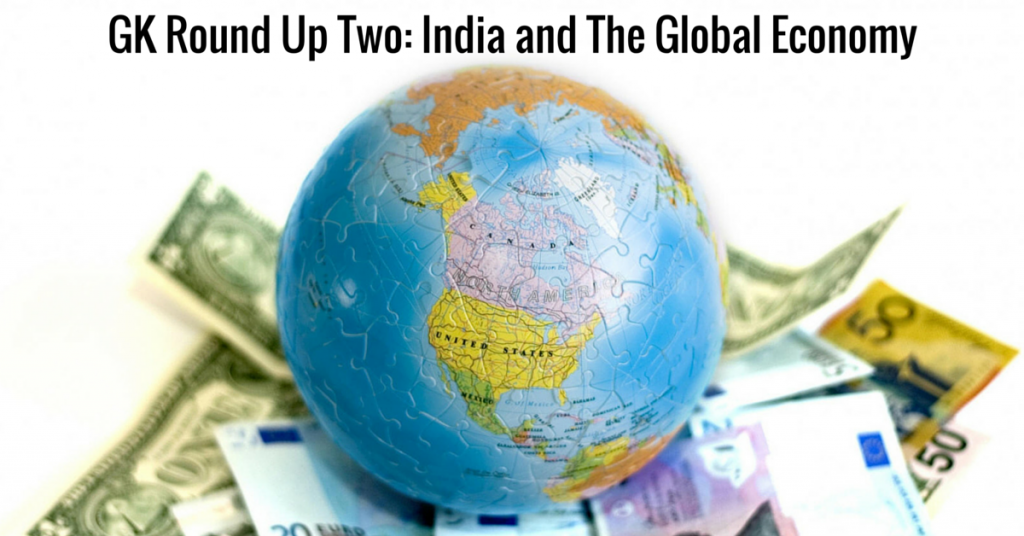 GK Round Up Two: India and The Global Economy