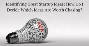 Identifying Great Startup Ideas: How Do I Decide Which Ideas Are Worth Chasing?