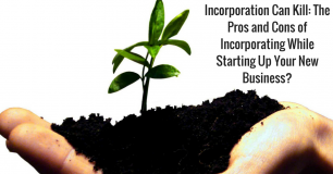 Incorporation Can Kill: The Pros and Cons of Incorporating While Starting Up Your New Business?