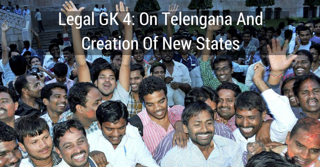 Legal GK 4: On Telengana And Creation Of New States