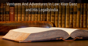 Ventures And Adventures In Law: Kian Ganz and His LegallyIndia