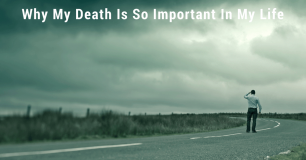 Why My Death Is So Important In My Life