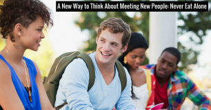A New Way to Think About Meeting New People: Never Eat Alone