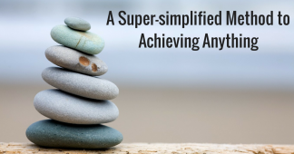 A Super-simplified Method to Achieving Anything