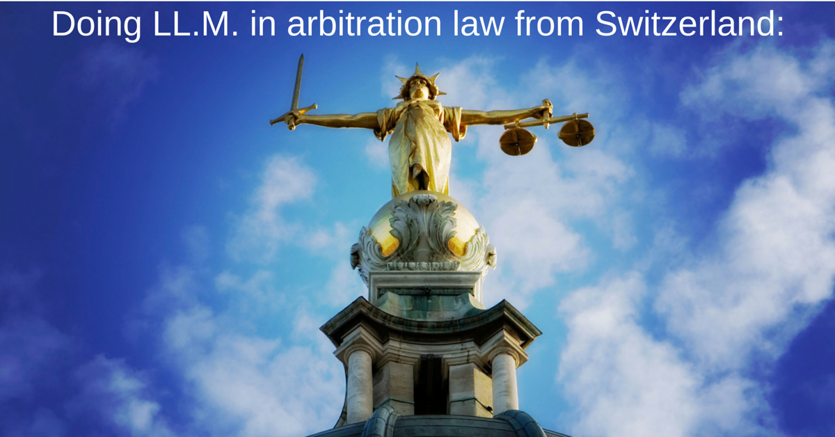 Doing LL.M. in arbitration law from Switzerland: