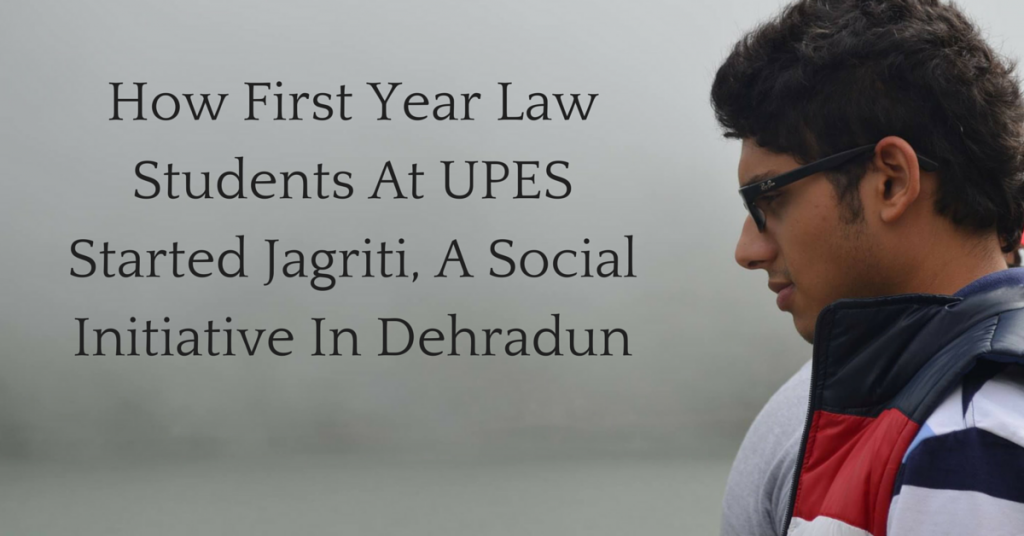 How First Year Law Students At UPES Started Jagriti, A Social Initiative In Dehradun