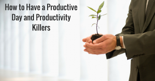 How to Have a Productive Day and Productivity Killers