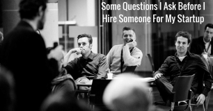 Some Questions I Ask Before I Hire Someone For My Startup