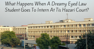 What Happens When A Dreamy Eyed Law Student Goes To Intern At Tis Hazari Court?
