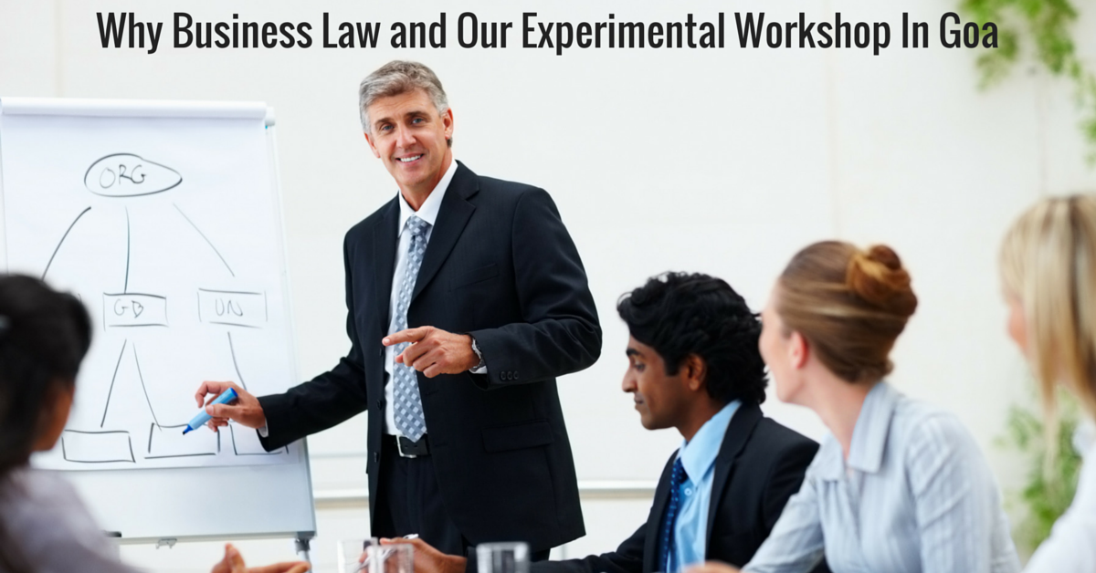 Why Business Law and Our Experimental Workshop In Goa