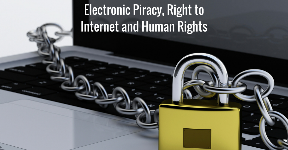Electronic Piracy, Right to Internet and Human Rights