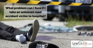 What problem can I face if I take an unknown road accident victim to hospital?