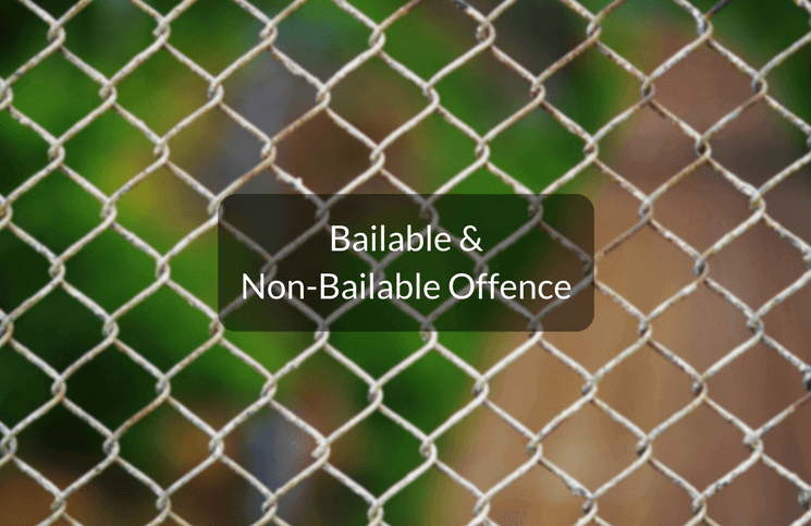 List of Bailable & Non-Bailable Offences Under Indian Penal Code