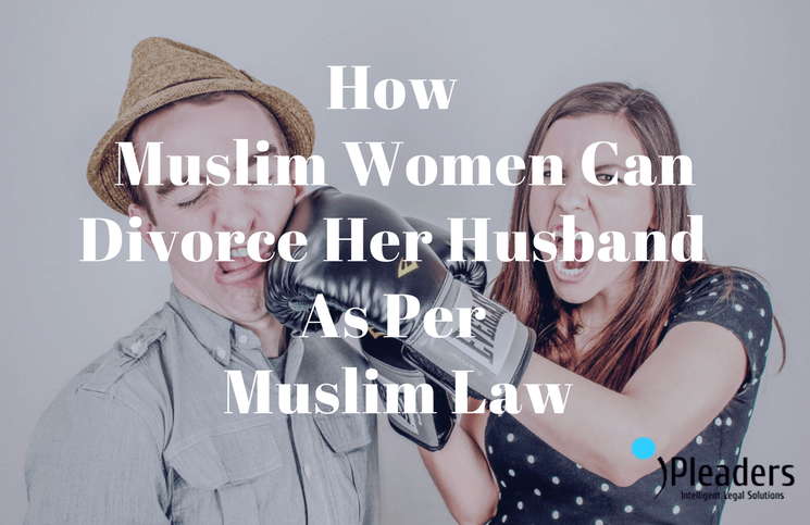 How Muslim Women Can Divorce Her Husband As Per Muslim Law
