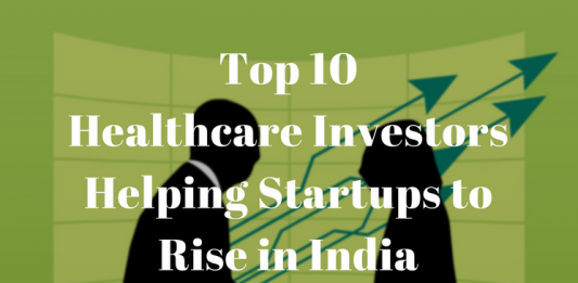 Top 10 Healthcare Investors Helping Startups to Rise in India