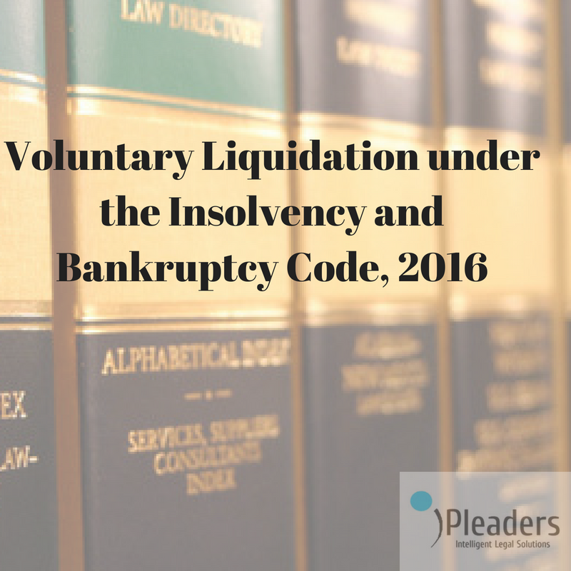 Voluntary Liquidation Under The Insolvency And Bankruptcy Code 2016